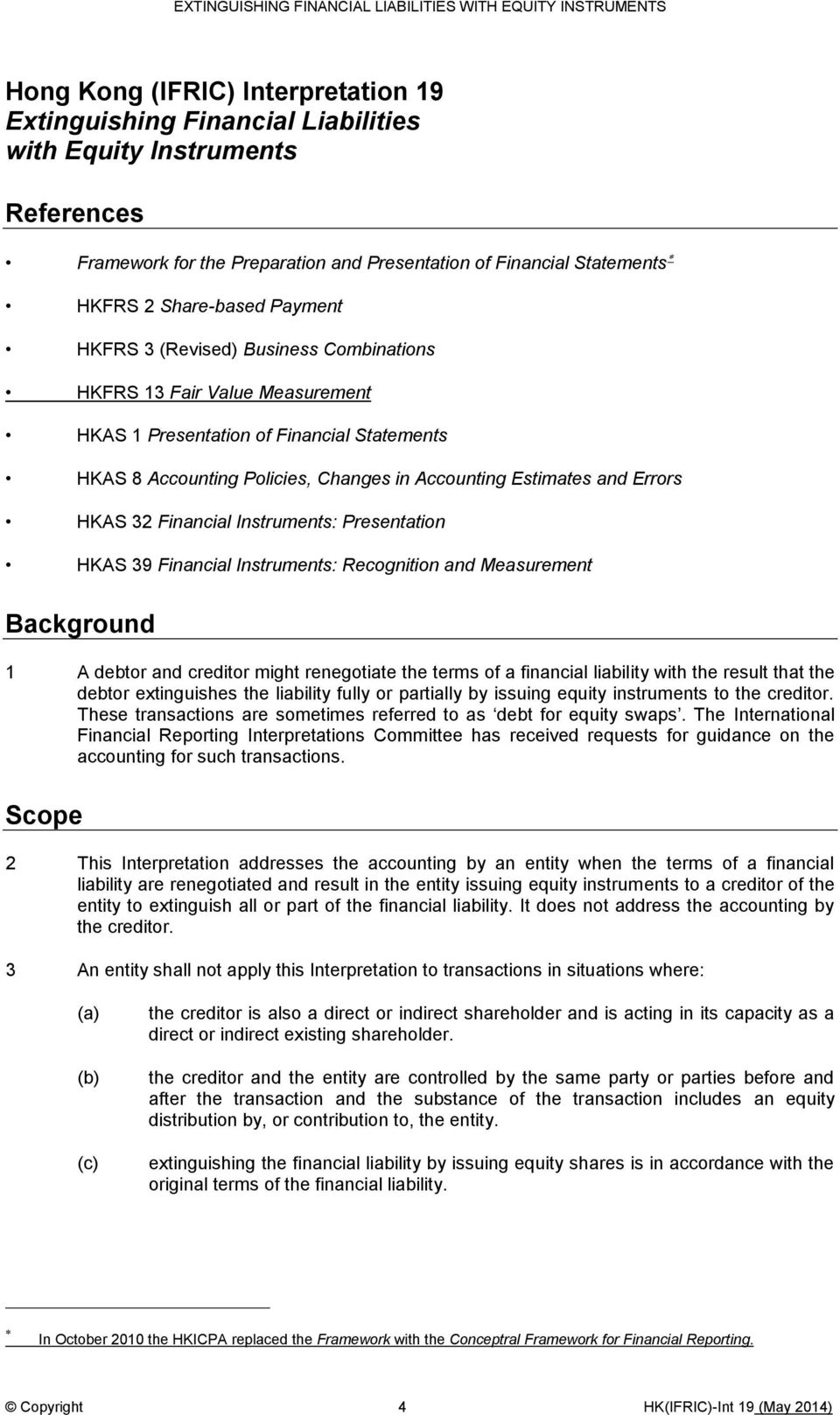 32 Financial Instruments: Presentation HKAS 39 Financial Instruments: Recognition and Measurement Background 1 A debtor and creditor might renegotiate the terms of a financial liability with the