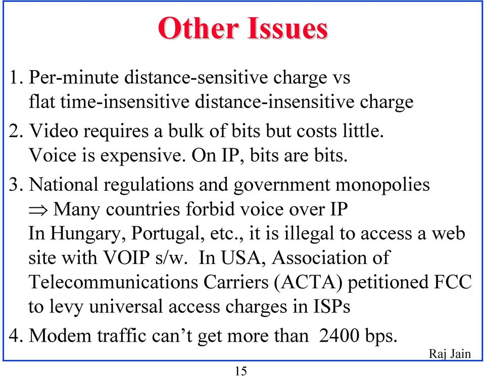 National regulations and government monopolies Many countries forbid voice over IP In Hungary, Portugal, etc.