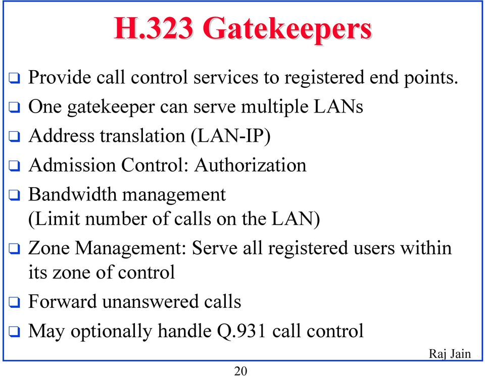 Authorization Bandwidth management (Limit number of calls on the LAN) Zone Management: Serve