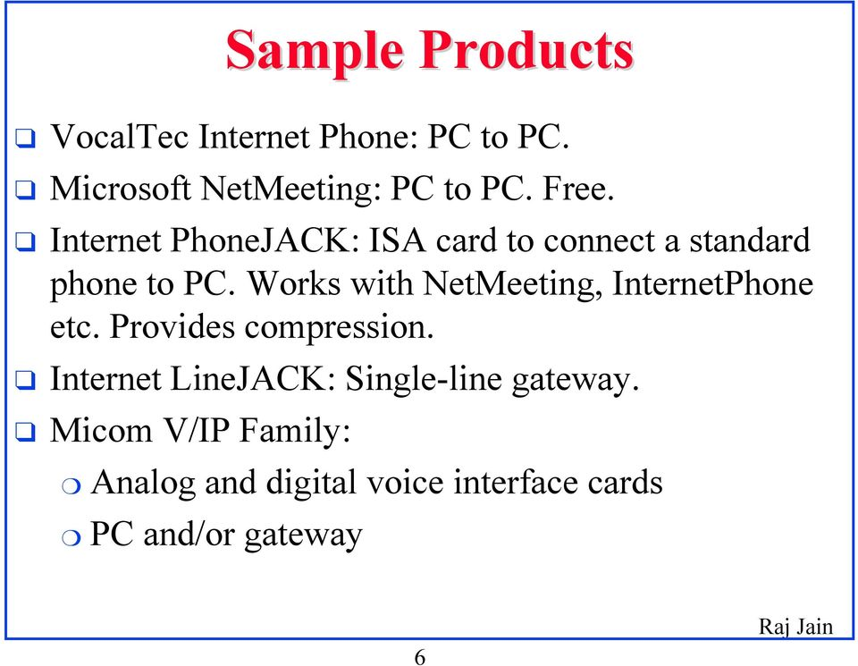 Works with NetMeeting, InternetPhone etc. Provides compression.