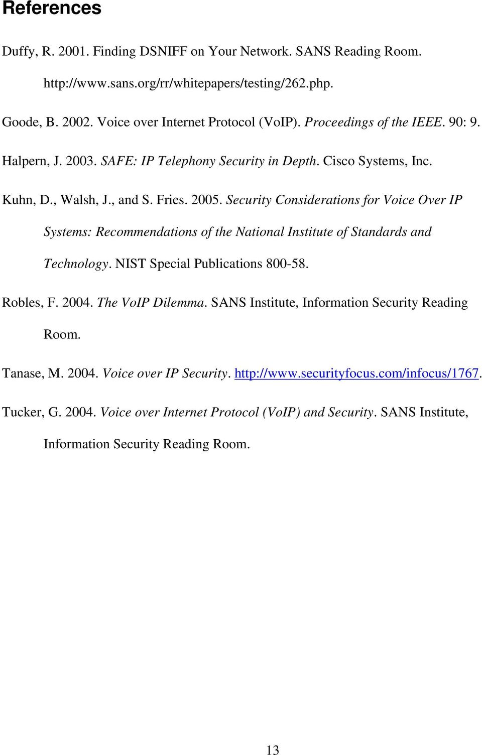 Security Considerations for Voice Over IP Systems: Recommendations of the National Institute of Standards and Technology. NIST Special Publications 800-58. Robles, F. 2004. The VoIP Dilemma.