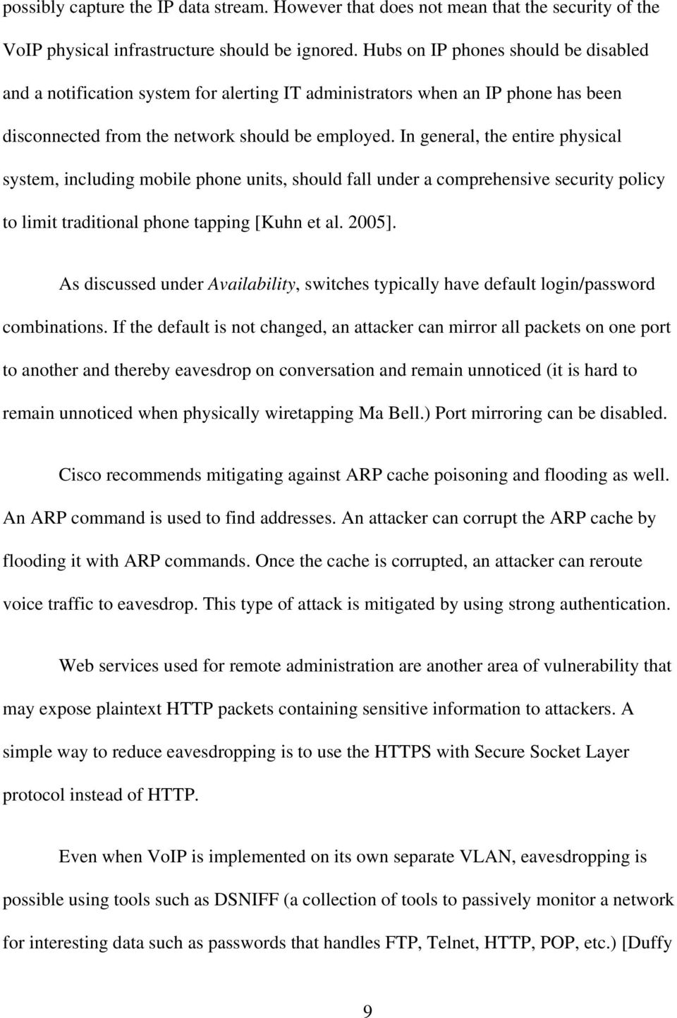 In general, the entire physical system, including mobile phone units, should fall under a comprehensive security policy to limit traditional phone tapping [Kuhn et al. 2005].