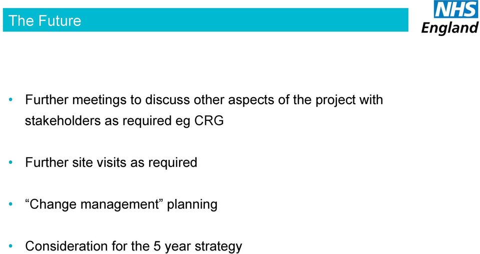 required eg CRG Further site visits as required