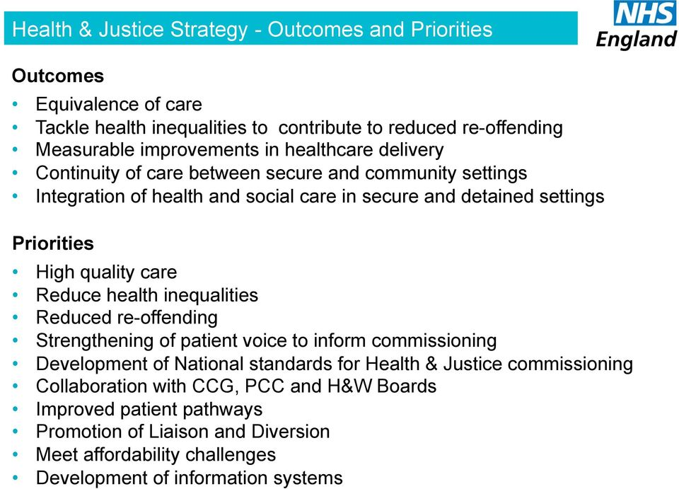 care Reduce health inequalities Reduced re-offending Strengthening of patient voice to inform commissioning Development of National standards for Health & Justice
