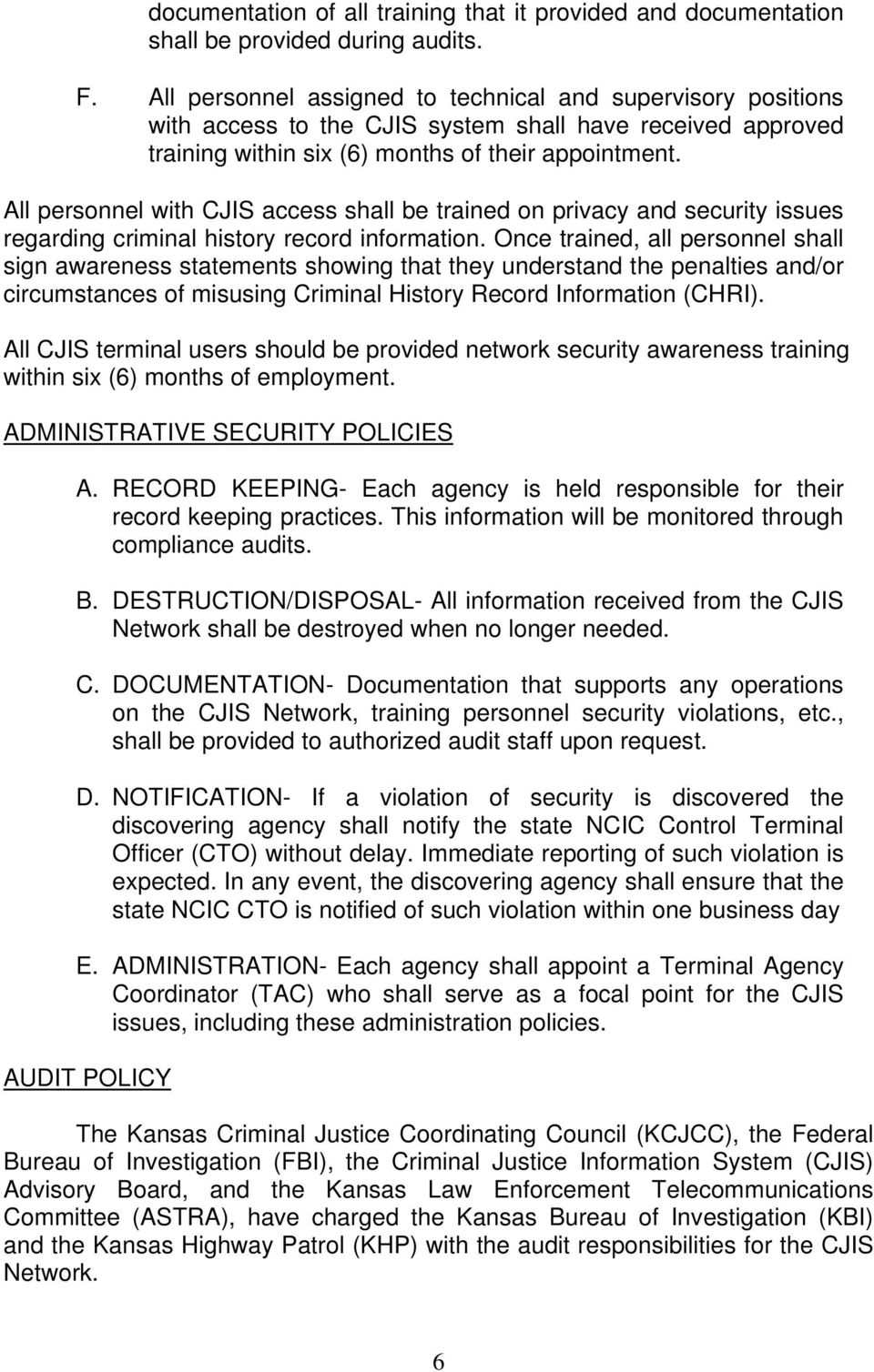 All personnel with CJIS access shall be trained on privacy and security issues regarding criminal history record information.