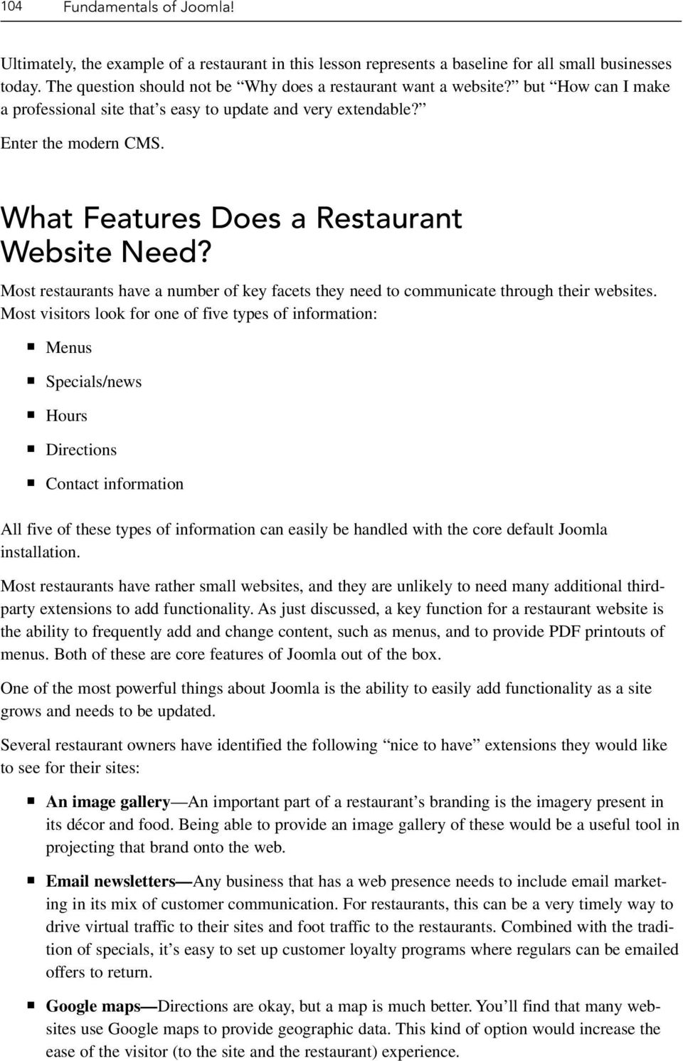 What Features Does a Restaurant Website Need? Most restaurants have a number of key facets they need to communicate through their websites.