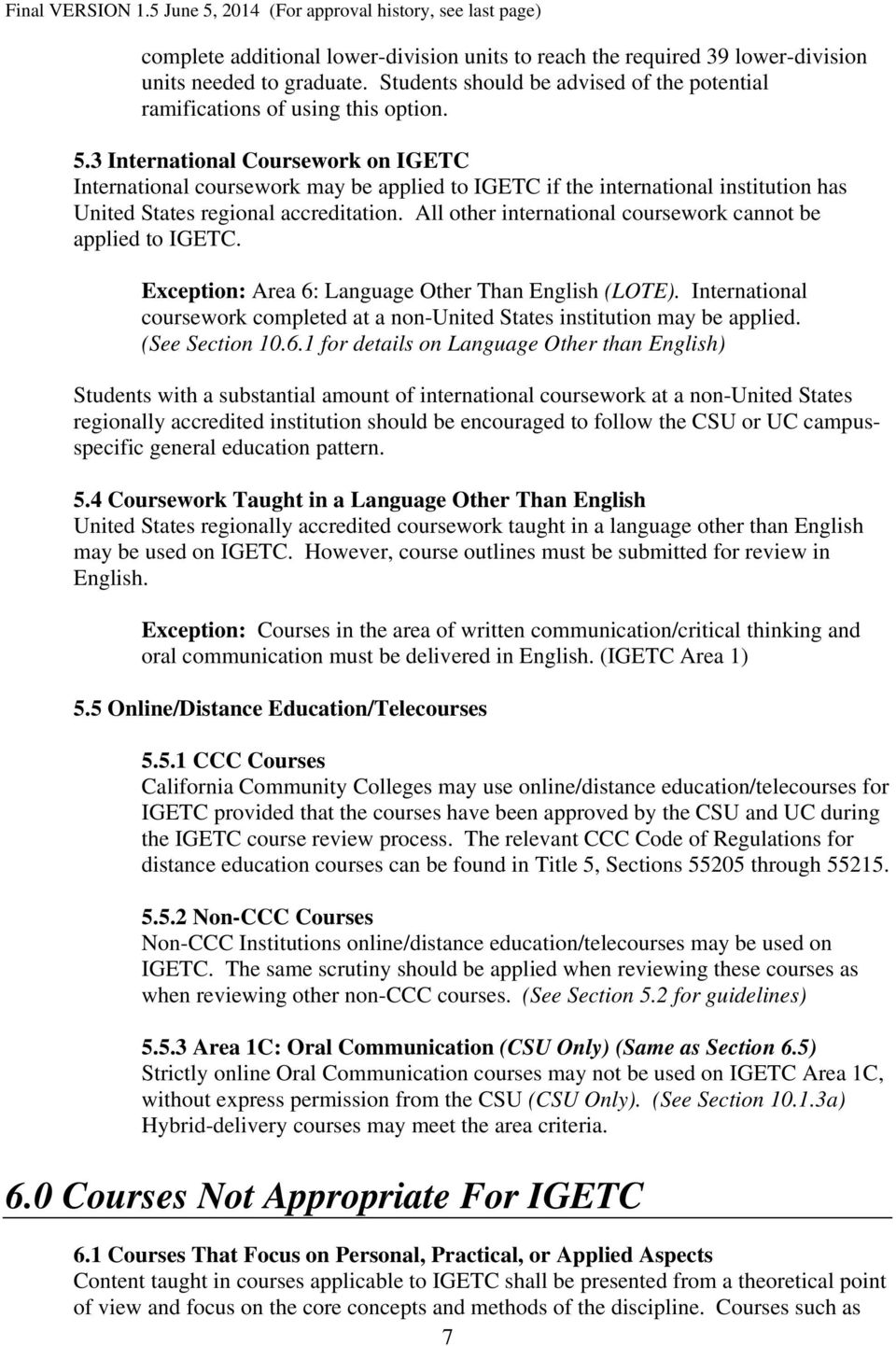 All other international coursework cannot be applied to IGETC. Exception: Area 6: Language Other Than English (LOTE).