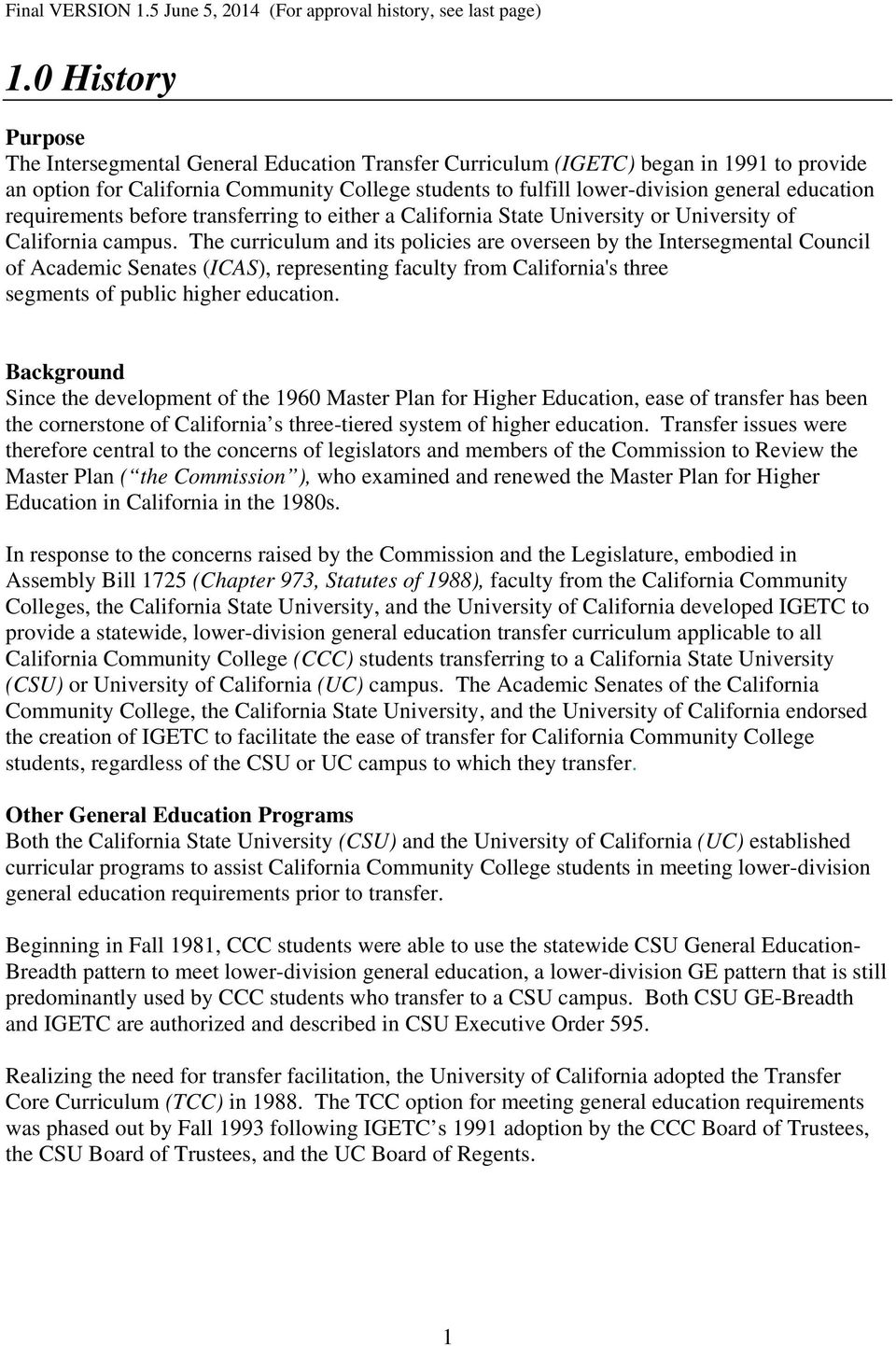 The curriculum and its policies are overseen by the Intersegmental Council of Academic Senates (ICAS), representing faculty from California's three segments of public higher education.