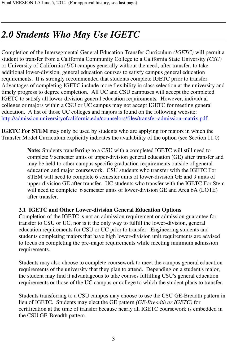 education requirements. It is strongly recommended that students complete IGETC prior to transfer.