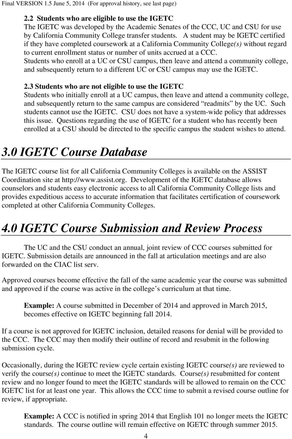 Students who enroll at a UC or CSU campus, then leave and attend a community college, and subsequently return to a different UC or CSU campus may use the IGETC. 2.