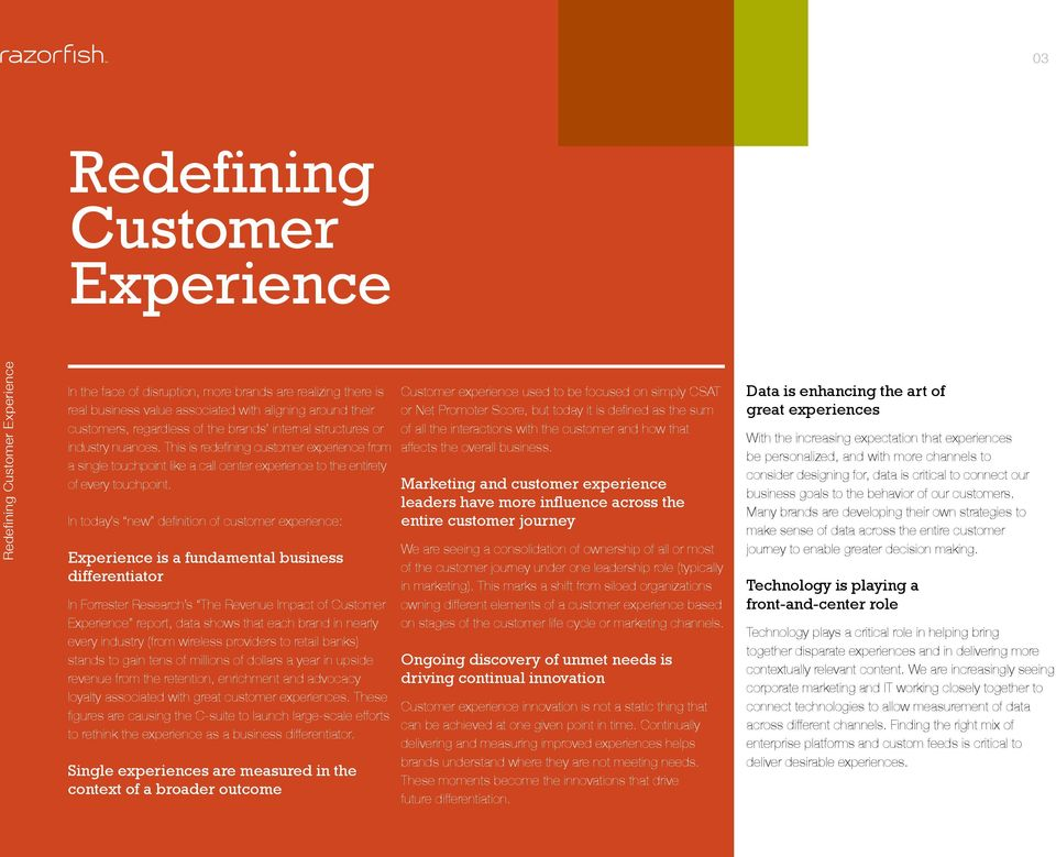 In today s new definition of customer experience: Experience is a fundamental business differentiator In Forrester Research s The Revenue Impact of Customer Experience report, data shows that each
