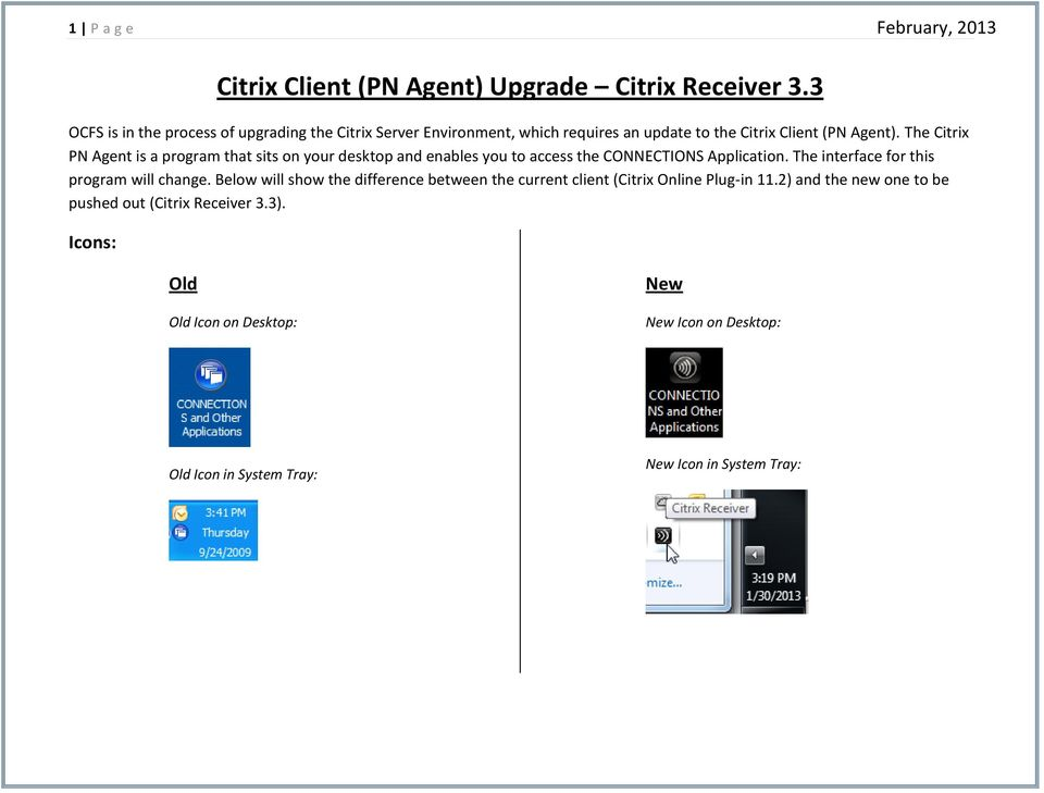 The Citrix PN Agent is a prgram that sits n yur desktp and enables yu t access the CONNECTIONS Applicatin.