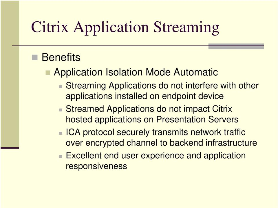 applications on Presentation Servers ICA protocol securely transmits network traffic over