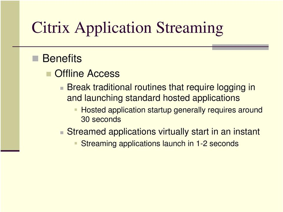 startup generally requires around 30 seconds Streamed applications