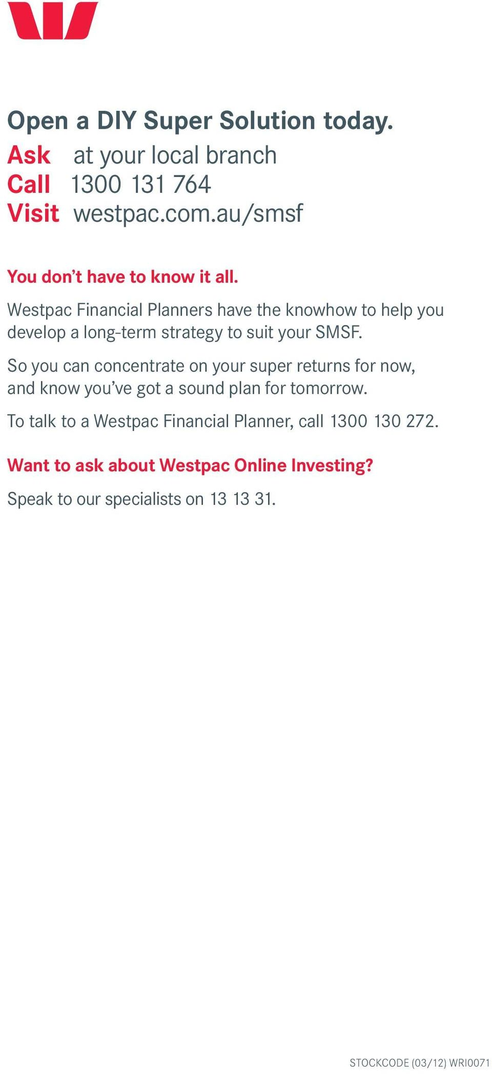 Westpac Financial Planners have the knowhow to help you develop a long-term strategy to suit your SMSF.