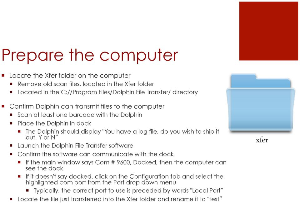 Y or N Launch the Dolphin File Transfer software Confirm the software can communicate with the dock If the main window says Com # 9600, Docked, then the computer can see the dock If it doesn't say