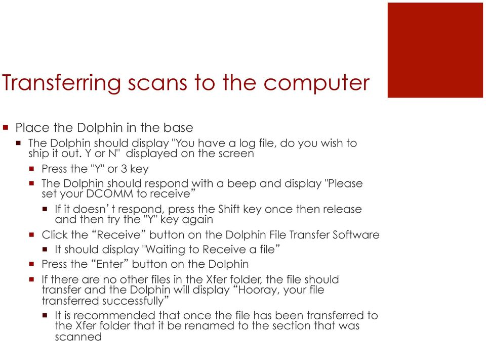 "release and then try the ""Y"" key again Click the Receive button on the Dolphin File Transfer Software It should display ""Waiting to Receive a file Press the Enter button on the Dolphin If there are"