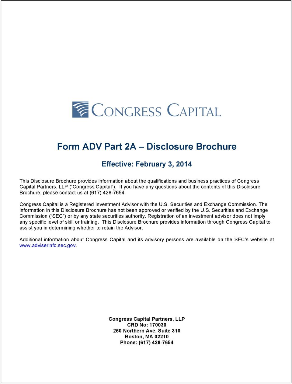 Securities and Exchange Commission. The information in this Disclosure Brochure has not been approved or verified by the U.S. Securities and Exchange Commission ( SEC ) or by any state securities authority.