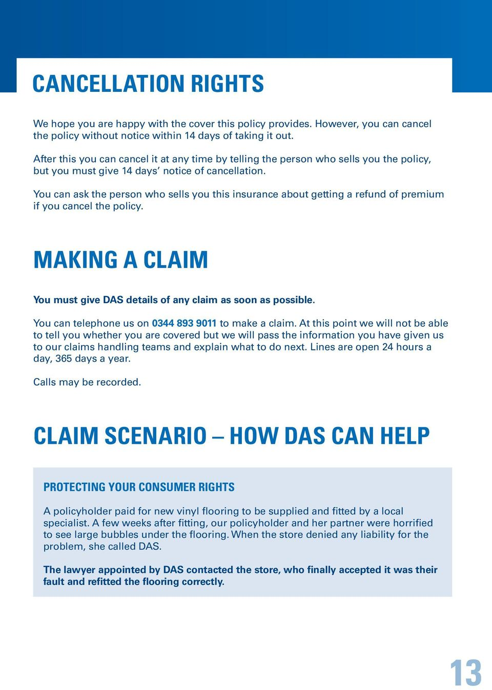 You can ask the person who sells you this insurance about getting a refund of premium if you cancel the policy. MAKING A CLAIM You must give DAS details of any claim as soon as possible.