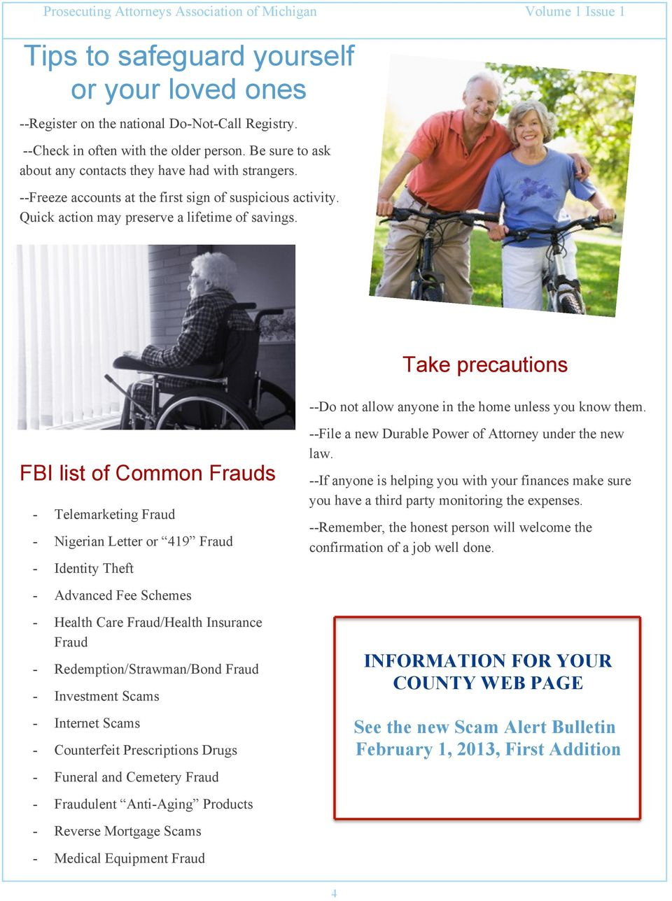 FBI list of Common Frauds - Telemarketing Fraud - Nigerian Letter or 419 Fraud - Identity Theft - Advanced Fee Schemes - Health Care Fraud/Health Insurance Fraud - Redemption/Strawman/Bond Fraud -