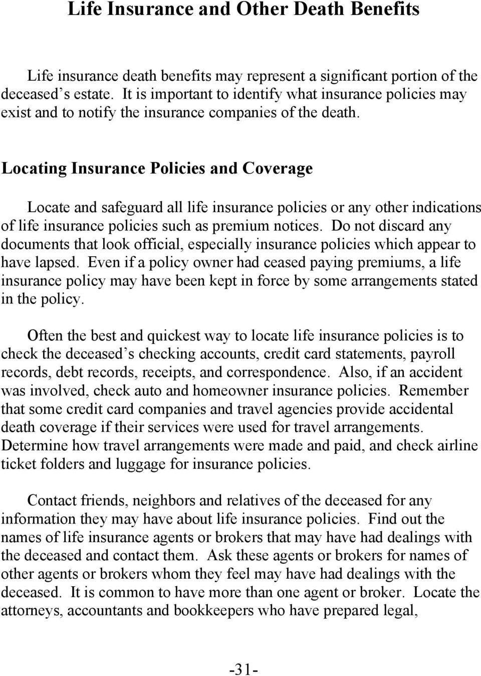 Locating Insurance Policies and Coverage Locate and safeguard all life insurance policies or any other indications of life insurance policies such as premium notices.