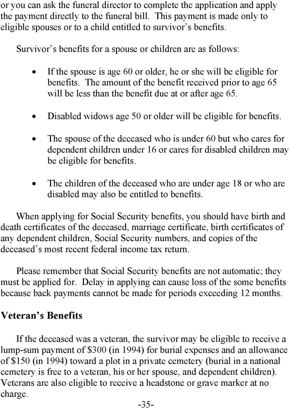 Survivor s benefits for a spouse or children are as follows: If the spouse is age 60 or older, he or she will be eligible for benefits.