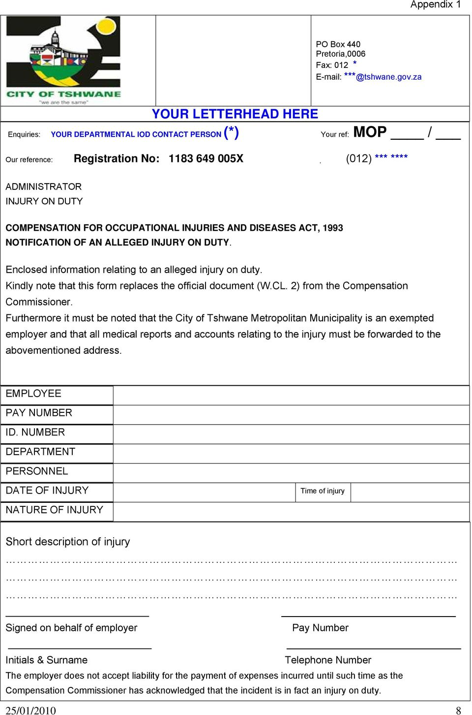 OCCUPATIONAL INJURIES AND DISEASES ACT, 1993 NOTIFICATION OF AN ALLEGED INJURY ON DUTY. Enclosed information relating to an alleged injury on duty.