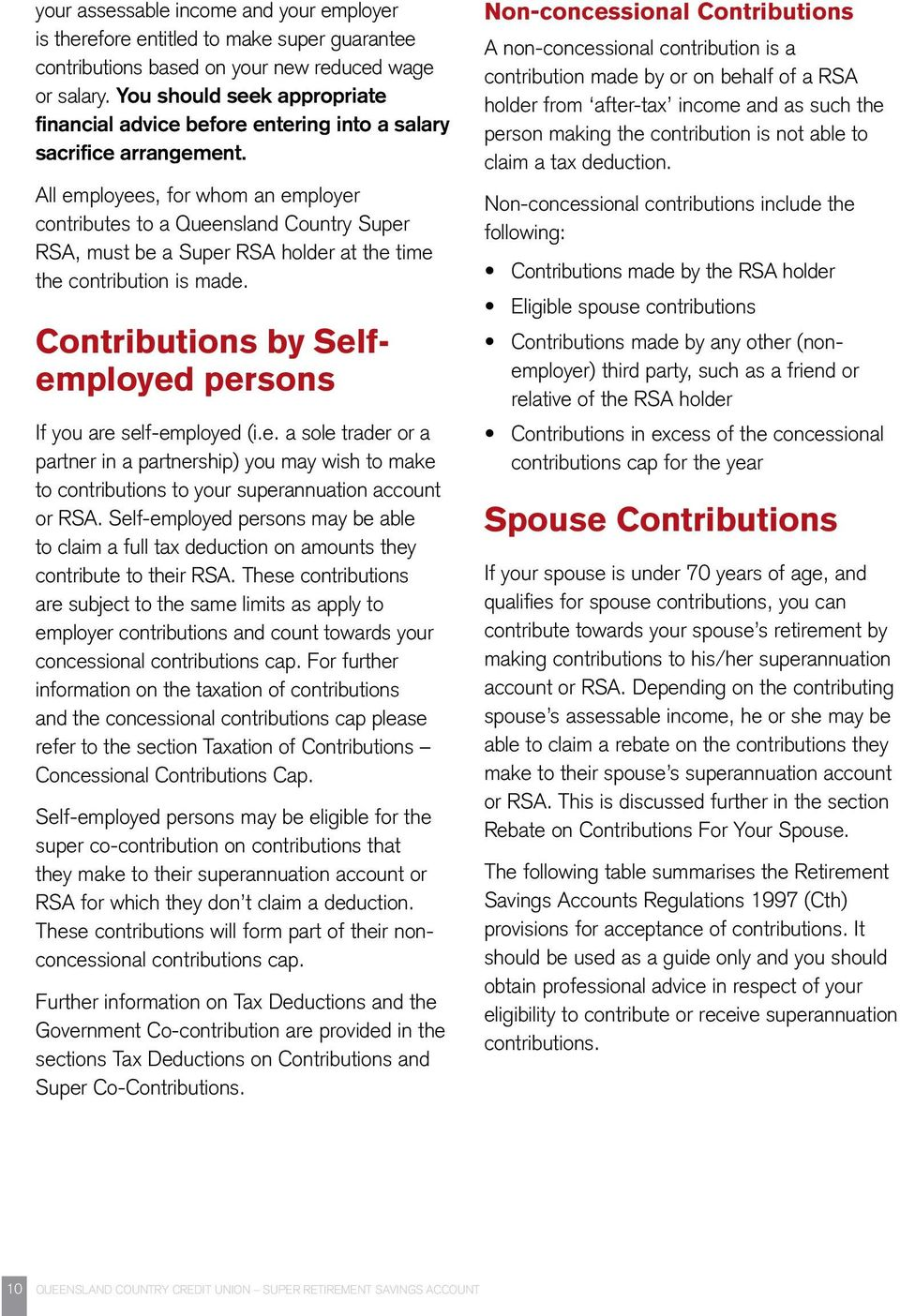 All employees, for whom an employer contributes to a Queensland Country Super RSA, must be a Super RSA holder at the time the contribution is made.
