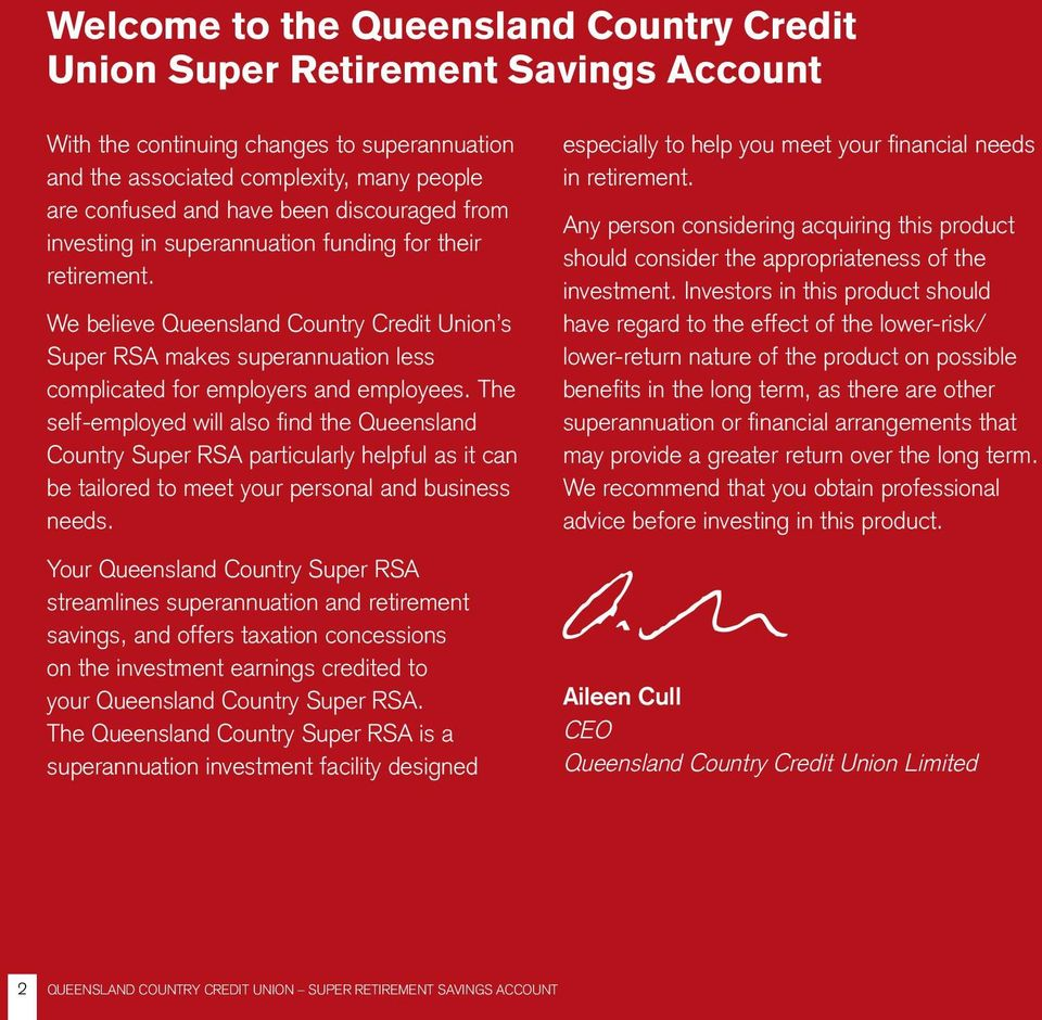 The self-employed will also find the Queensland Country Super RSA particularly helpful as it can be tailored to meet your personal and business needs.