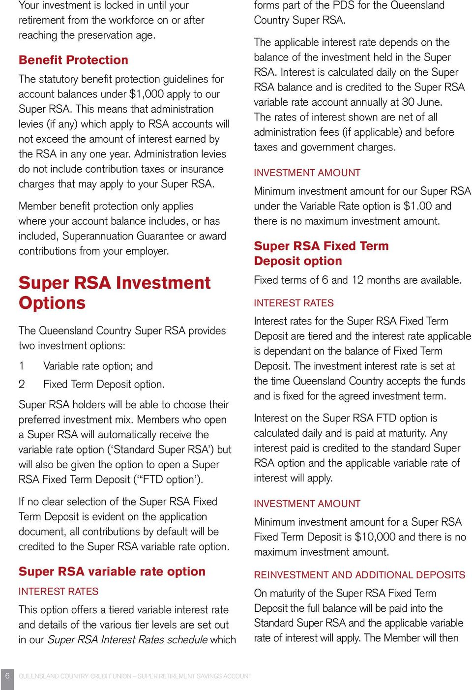 This means that administration levies (if any) which apply to RSA accounts will not exceed the amount of interest earned by the RSA in any one year.
