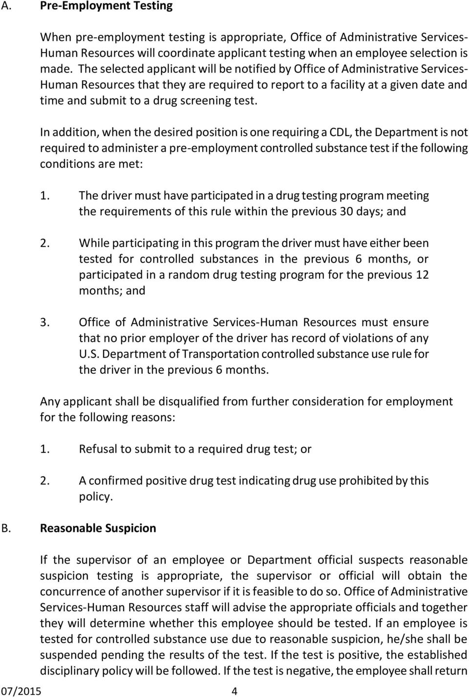 test. In addition, when the desired position is one requiring a CDL, the Department is not required to administer a pre-employment controlled substance test if the following conditions are met: 1.