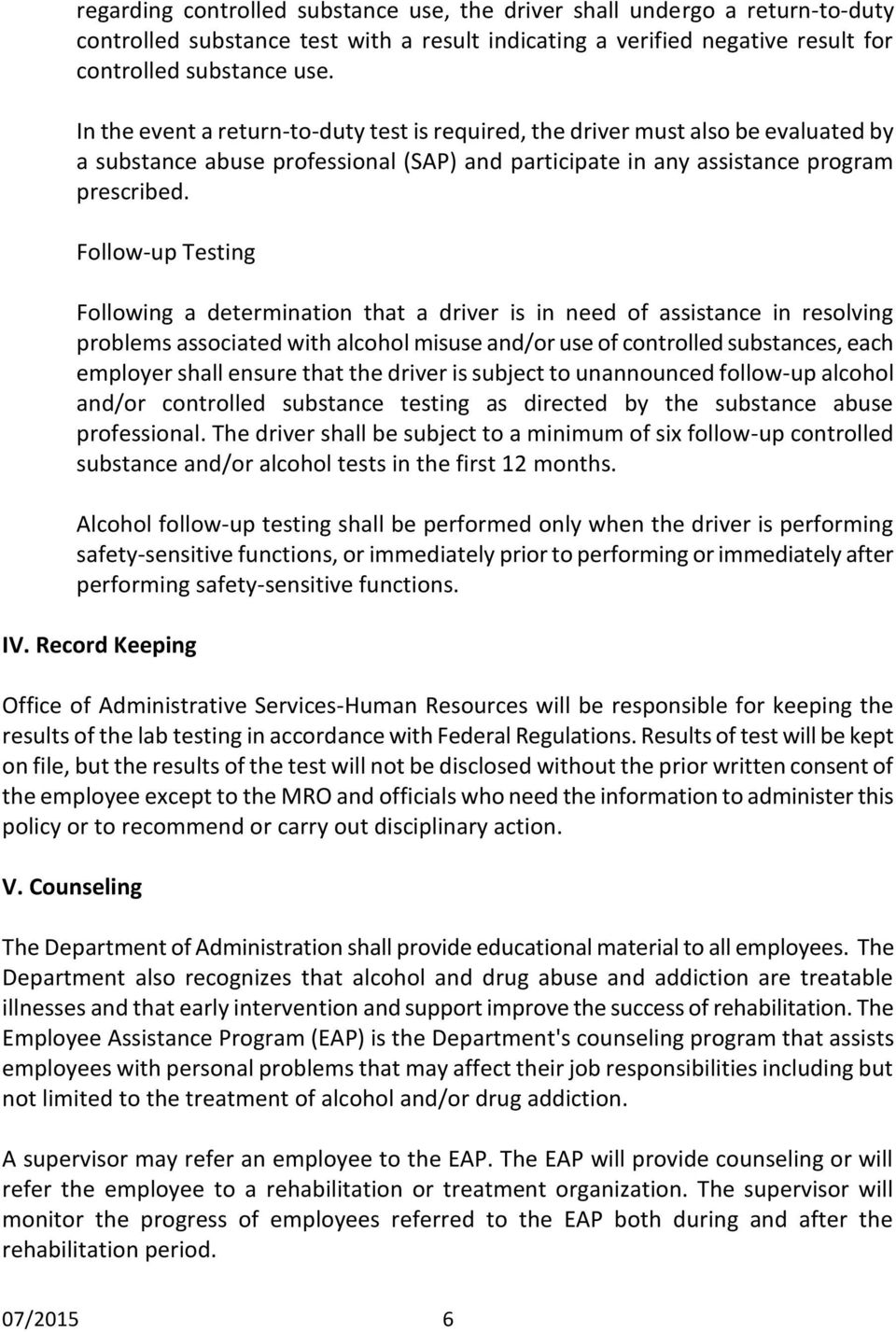 Follow-up Testing Following a determination that a driver is in need of assistance in resolving problems associated with alcohol misuse and/or use of controlled substances, each employer shall ensure