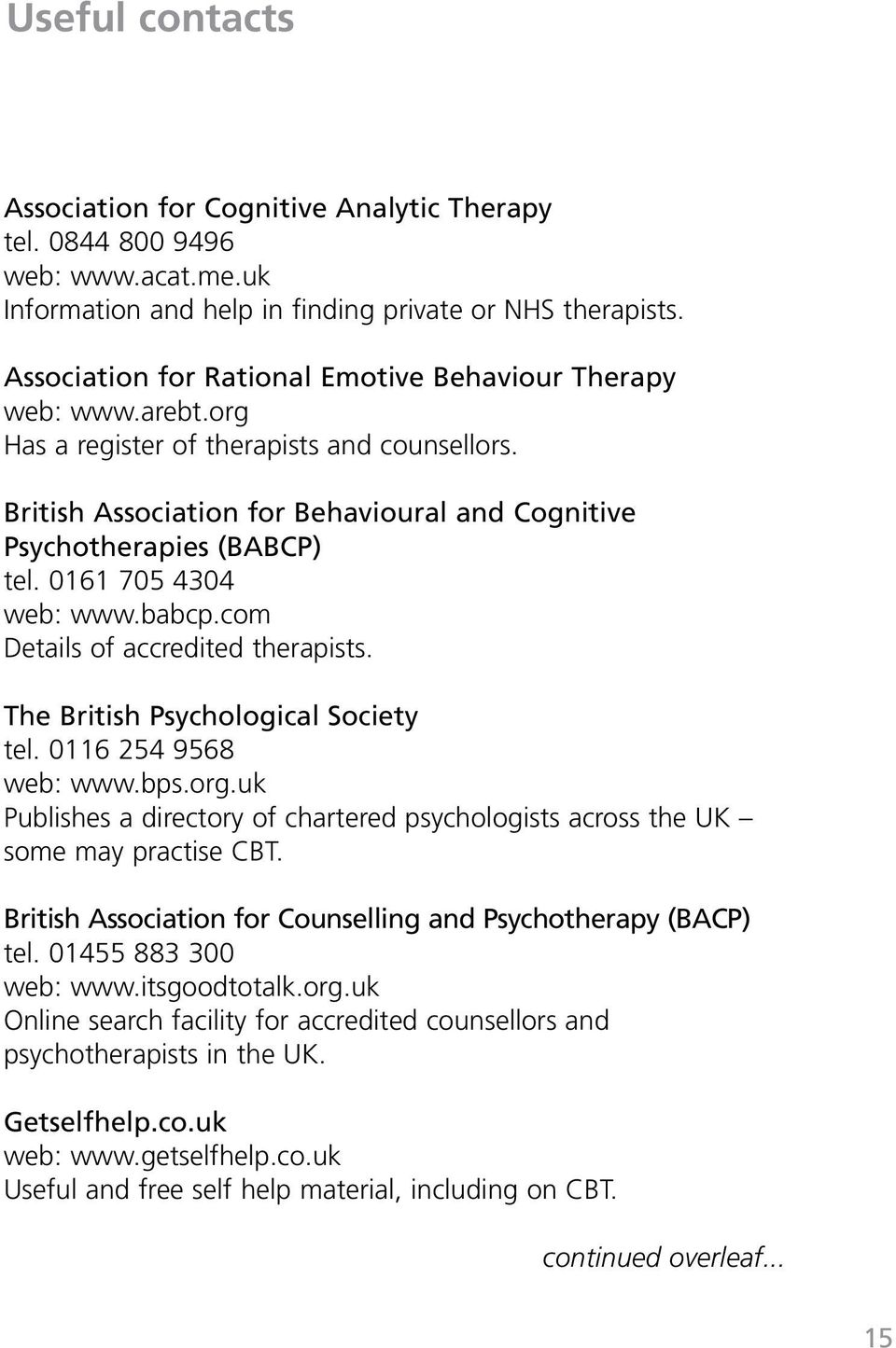 0161 705 4304 web: www.babcp.com Details of accredited therapists. The British Psychological Society tel. 0116 254 9568 web: www.bps.org.