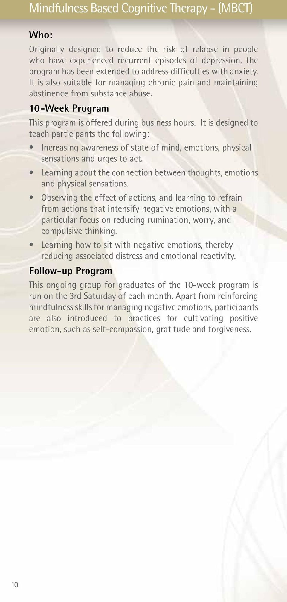 It is designed to teach participants the following: Increasing awareness of state of mind, emotions, physical sensations and urges to act.