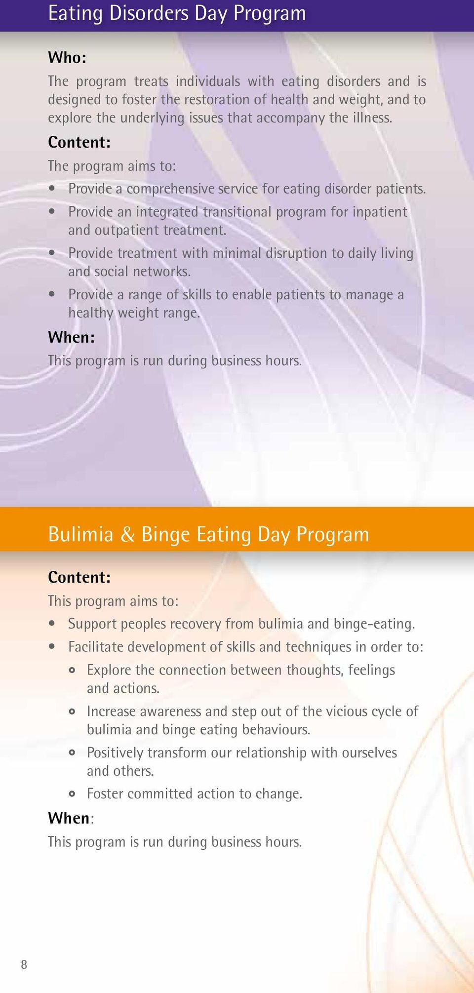 Provide treatment with minimal disruption to daily living and social networks. Provide a range of skills to enable patients to manage a healthy weight range. This program is run during business hours.