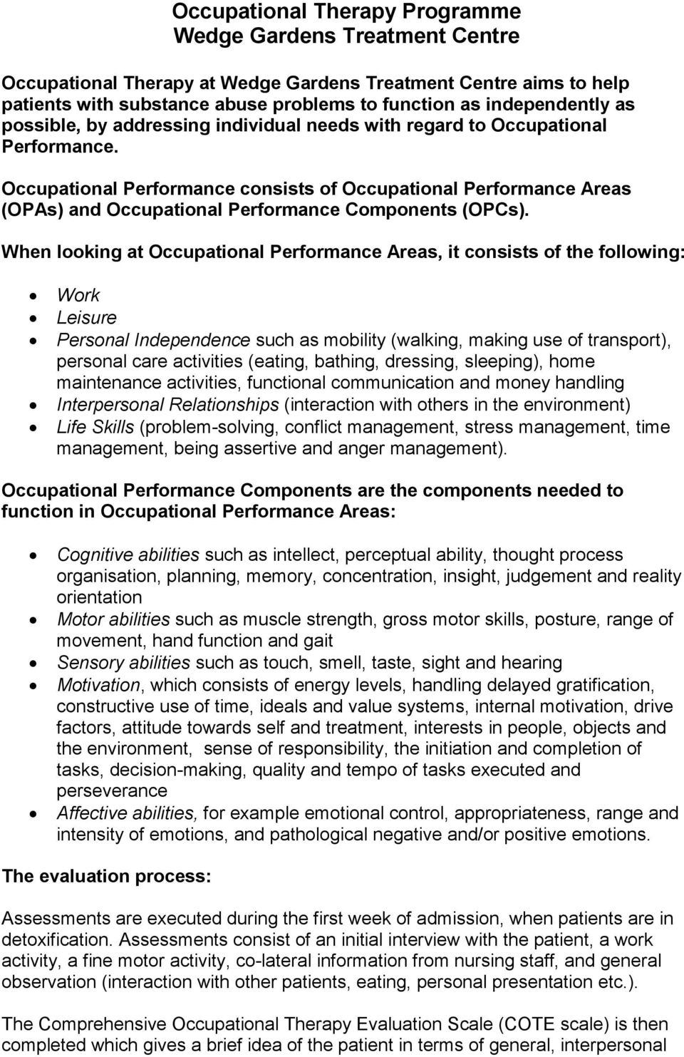 Occupational Performance consists of Occupational Performance Areas (OPAs) and Occupational Performance Components (OPCs).