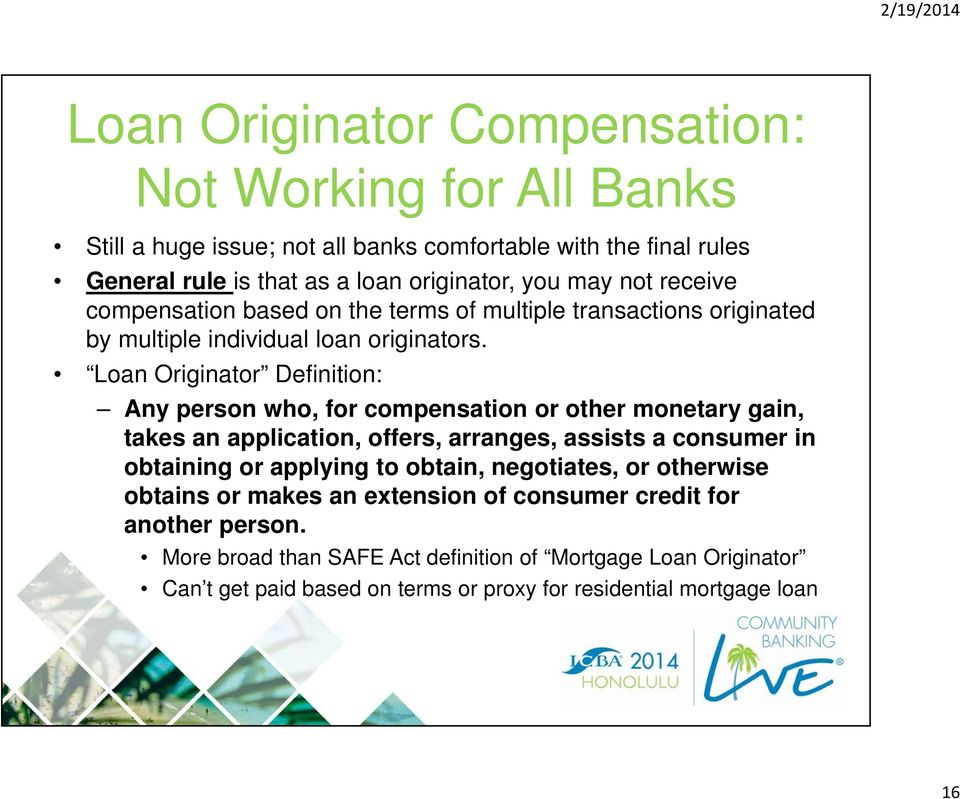 Loan Originator Definition: Any person who, for compensation or other monetary gain, takes an application, offers, arranges, assists a consumer in obtaining or applying to