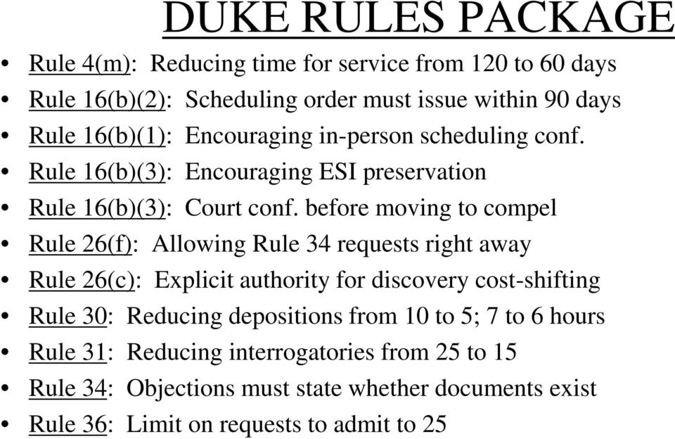 before moving to compel Rule 26(f): Allowing Rule 34 requests right away Rule 26(c): Explicit authority for discovery cost-shifting Rule 30: