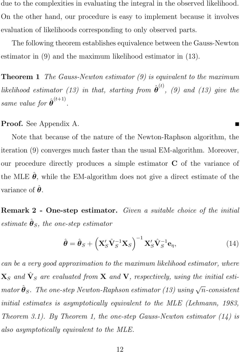 The following theorem establishes equivalence between the Gauss-Newton estimator in 9) and the maximum likelihood estimator in 13).