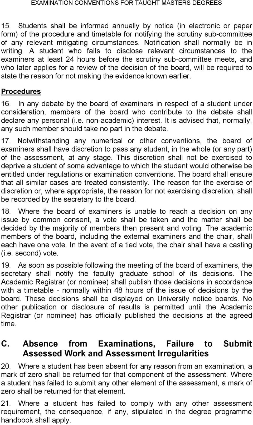 A student who fails to disclose relevant circumstances to the examiners at least 24 hours before the scrutiny sub committee meets, and who later applies for a review of the decision of the board,