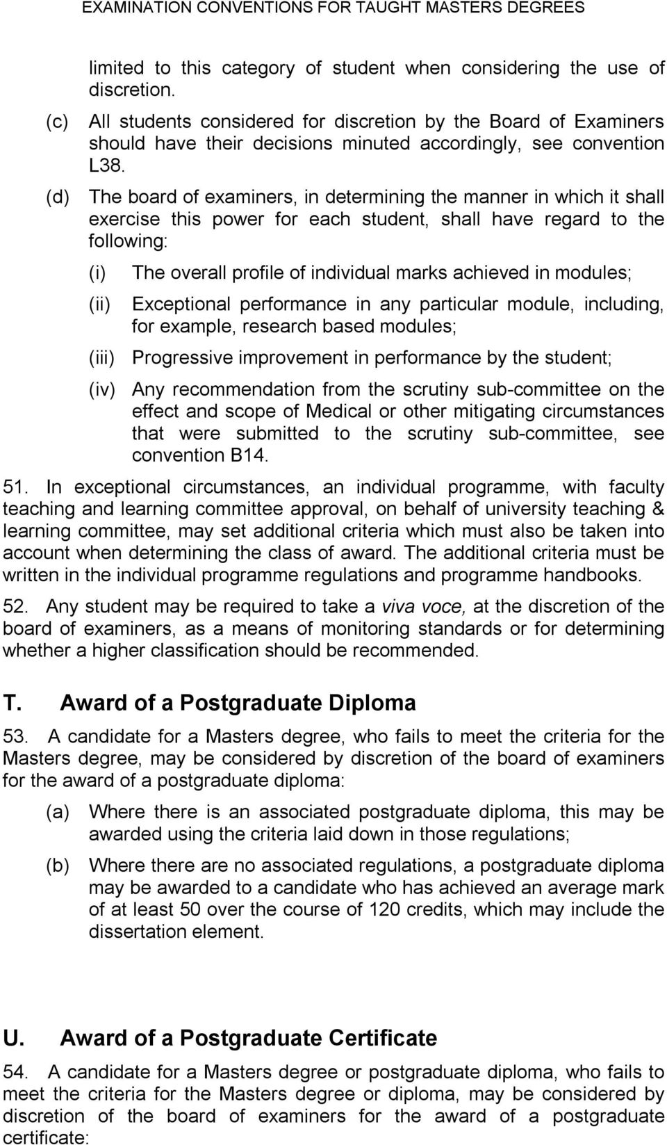 (d) The board of examiners, in determining the manner in which it shall exercise this power for each student, shall have regard to the following: (i) (ii) The overall profile of individual marks