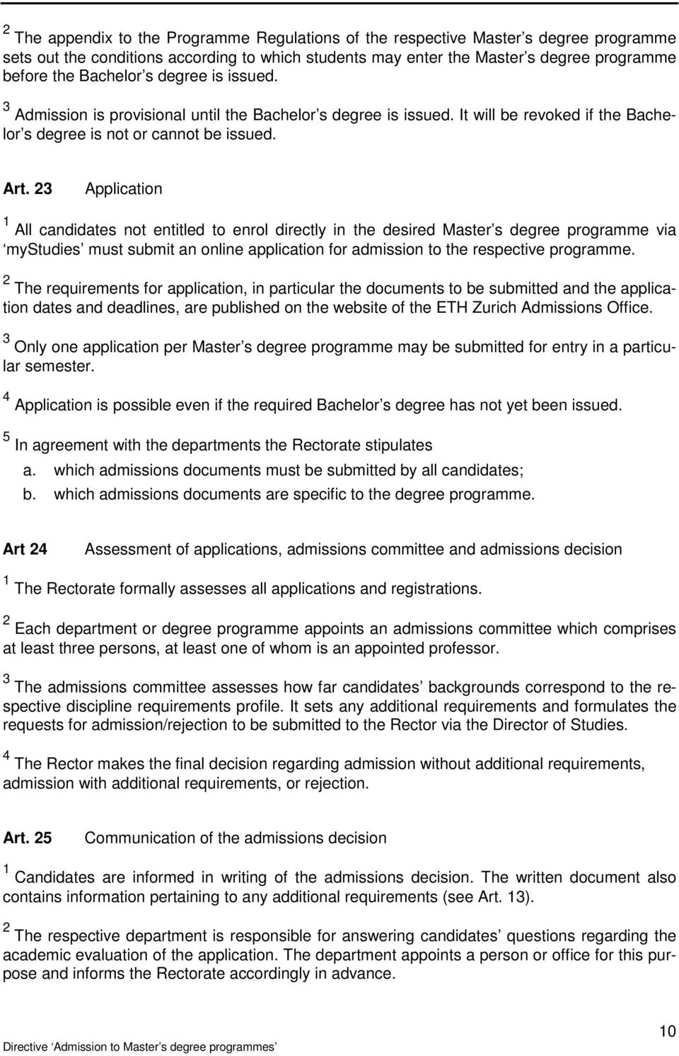 23 Application 1 All candidates not entitled to enrol directly in the desired Master s degree programme via mystudies must submit an online application for admission to the respective programme.