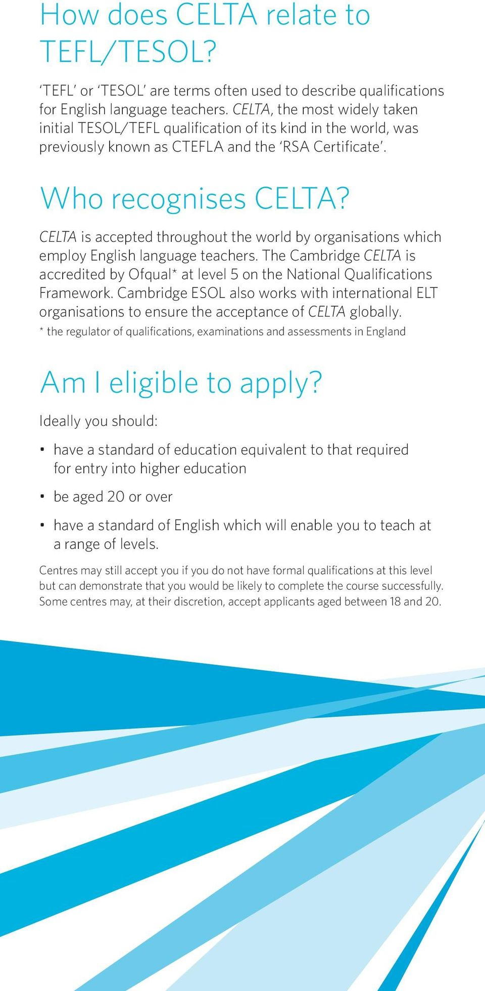 CELTA is accepted throughout the world by organisations which employ English language teachers. The Cambridge CELTA is accredited by Ofqual* at level 5 on the National Qualifications Framework.