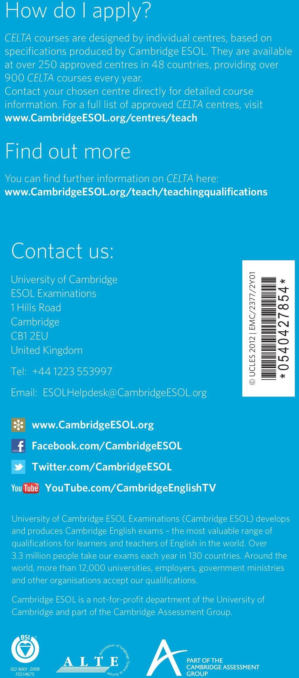 For a full list of approved CELTA centres, visit www.cambridgeesol.