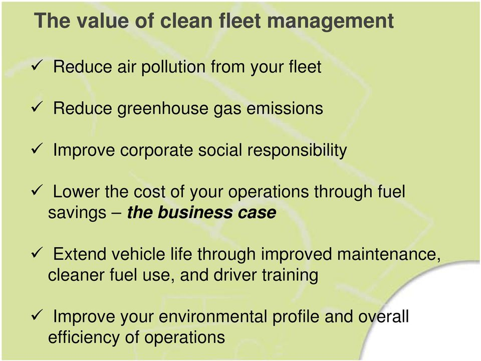 fuel savings the business case Extend vehicle life through improved maintenance, cleaner fuel