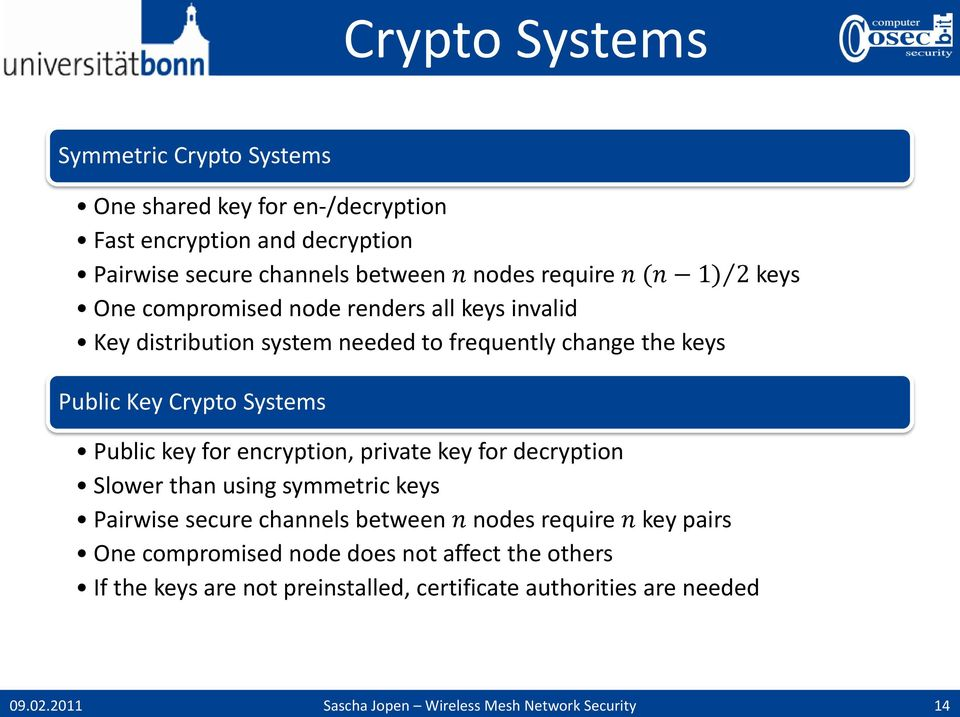 Key Crypto Systems Public key for encryption, private key for decryption Slower than using symmetric keys Pairwise secure channels between n