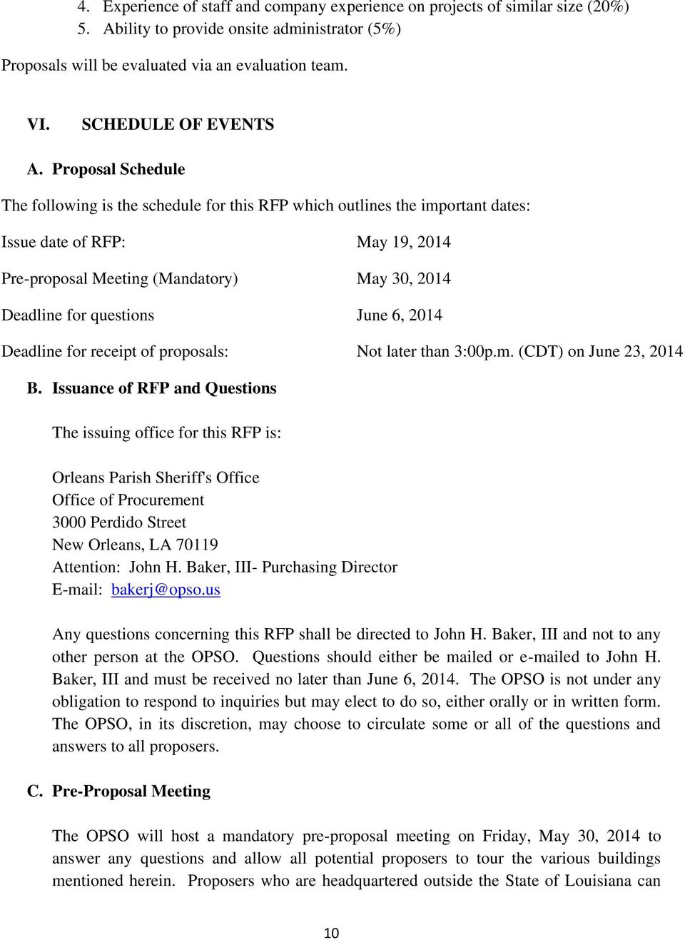 Proposal Schedule The following is the schedule for this RFP which outlines the important dates: Issue date of RFP: May 19, 2014 Pre-proposal Meeting (Mandatory) May 30, 2014 Deadline for questions