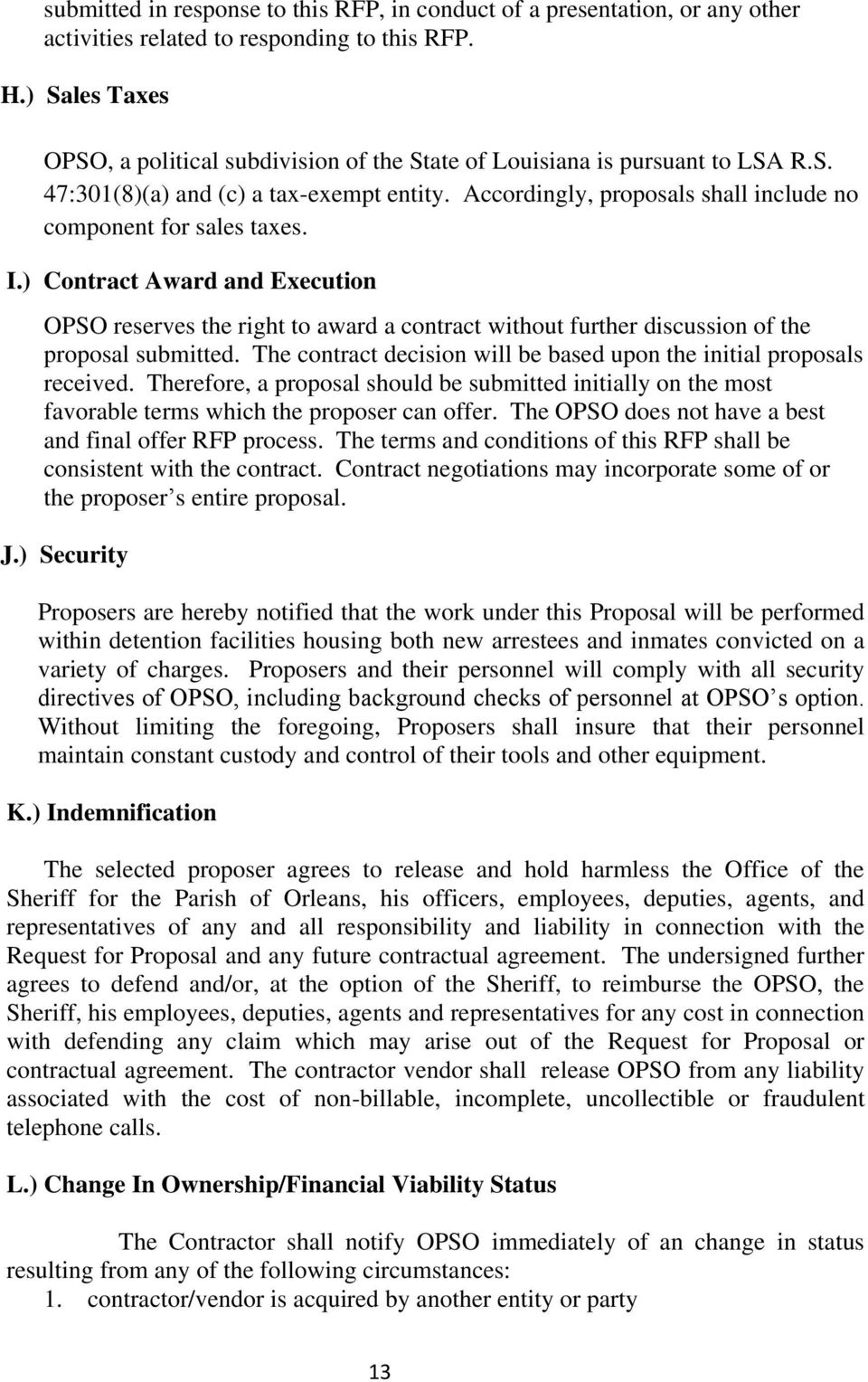 Accordingly, proposals shall include no component for sales taxes. I.) Contract Award and Execution OPSO reserves the right to award a contract without further discussion of the proposal submitted.