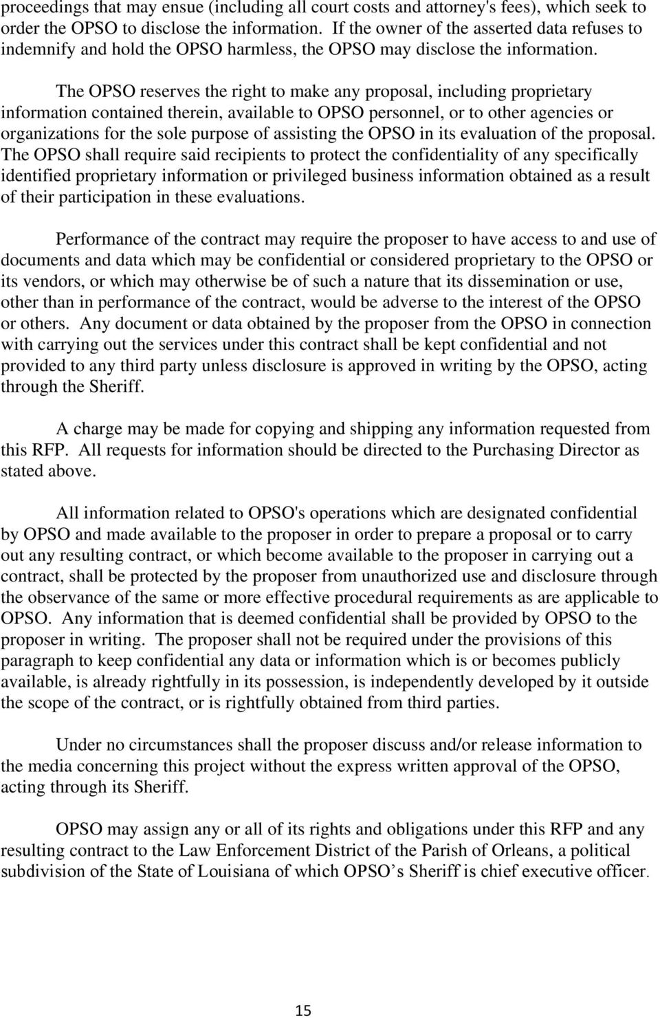 The OPSO reserves the right to make any proposal, including proprietary information contained therein, available to OPSO personnel, or to other agencies or organizations for the sole purpose of