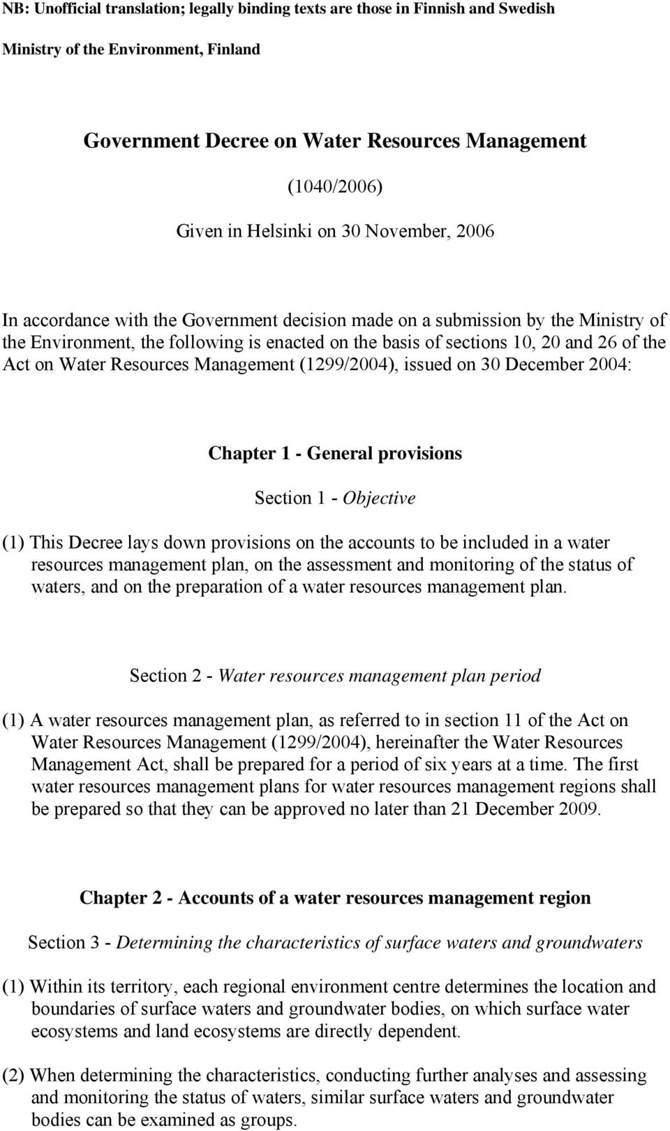 Management (1299/2004), issued on 30 December 2004: Chapter 1 - General provisions Section 1 - Objective (1) This Decree lays down provisions on the accounts to be included in a water resources